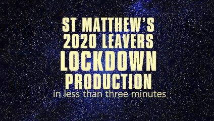 St Matthew's 2020 leavers lockdown production: in less than three minutes