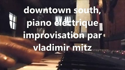 downtown south impro piano electrique par vladimir mitz