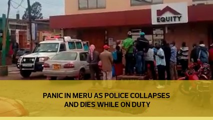 Panic in Meru as police collapses and dies while on duty