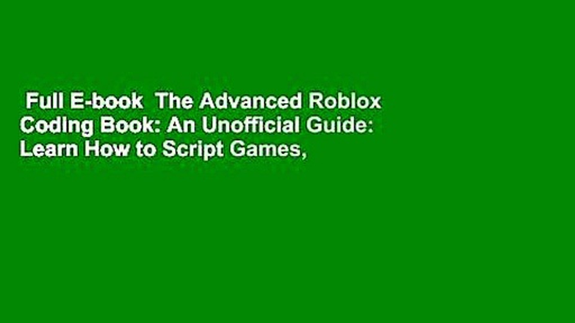 Full E-book  The Advanced Roblox Coding Book: An Unofficial Guide: Learn How to Script Games,