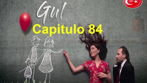 Gulperi Capitulo 84