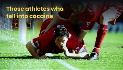 Those athletes who fell into cocaine