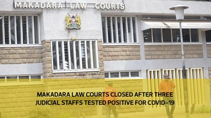 Makadara Law Courts closed after three judicial staffs tested positive for covid-19