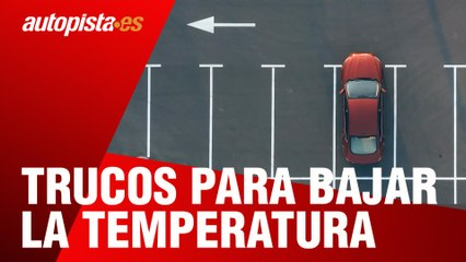 Trucos para bajar la temperatura en el interior del coche   Autopista.es