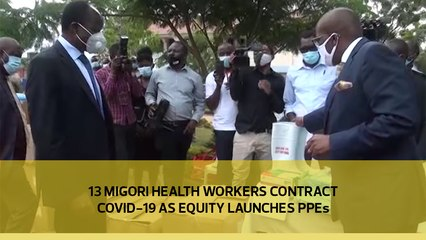 13 Migori health workers contract Covid-19 as Equity launches PPEs