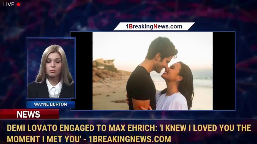Demi Lovato engaged to Max Ehrich: 'I knew I loved you the moment I met you' - 1BreakingNews.com