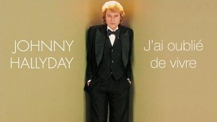 Johnny Hallyday - J'ai oublié de vivre