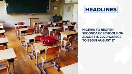 Nigeria to reopen secondary schools on August 4, 2020 WASSCE to begin August 17, Google not opening