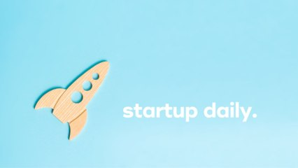 Startup Daily: Friday 31st July