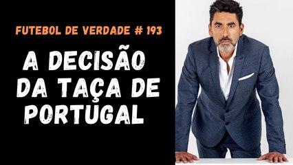 Futebol de Verdade #193 - A decisão da Taça de Portugal