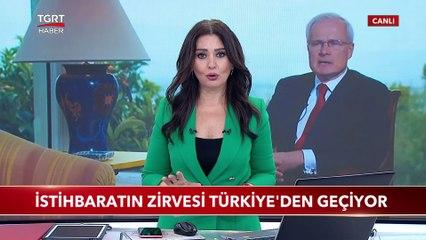 İstihbaratın Zirvesi Türkiye'den Geçiyor
