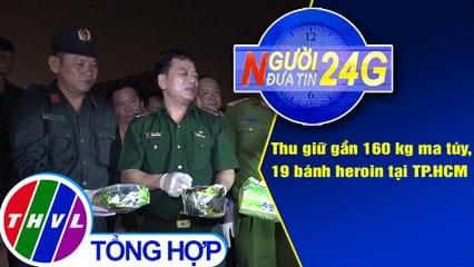 Người đưa tin 24G (18g30 ngày 02/08/2020) - Thu giữ gần 160 kg ma túy, 19 bánh heroin tại TP.HCM