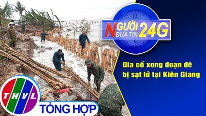 Người đưa tin 24G (6g30 ngày 02/08/2020) - Gia cố xong đoạn đê bị sạt lở tại Kiên Giang