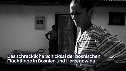 Das schreckliche Schicksal der bosnischen Flüchtlinge in Bosnien und Herzegowina