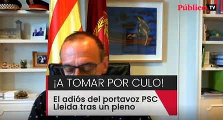 ¡A tomar por culo! La despedida embarazosa del portavoz del PSC en el ayuntamiento de Lleida al finalizar un pleno