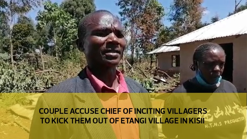 Couple accuse chief of inciting villages to kick them out of Etangi village in Kisii