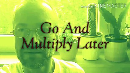 Go And Multiply Later