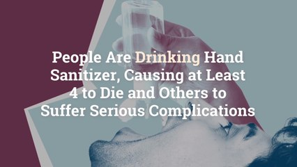 People Are Drinking Hand Sanitizer, Causing at Least 4 to Die and Others to Suffer Serious
