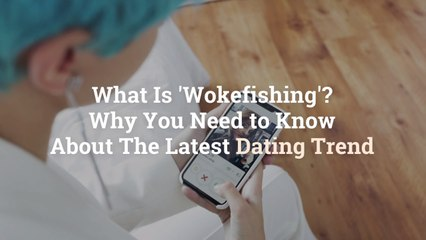 What Is 'Wokefishing'? Why You Need to Know About The Latest Dating Trend