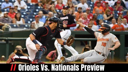 Orioles Vs. Nationals Preview