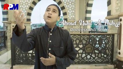 Ahmad Nabil Al Habsyi - Robbisrohli Sodri