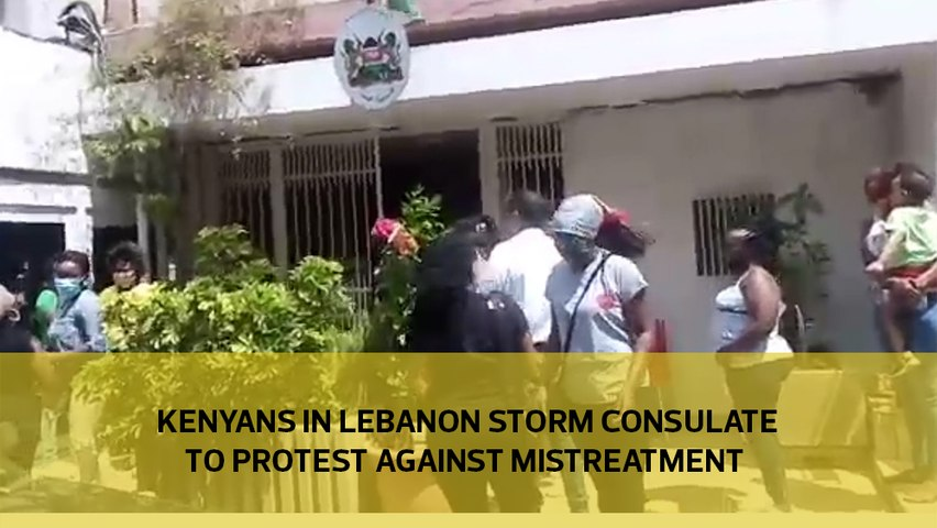 Kenyans in Lebanon storm the consulate to protest against mistreatment