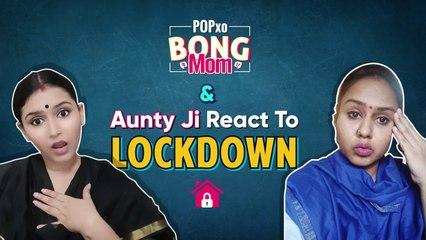 Bong Mom & Aunty Ji React To Lockdown - POPxo