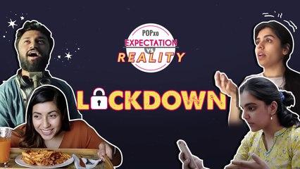 Lockdown: Expectation Vs Reality - POPxo