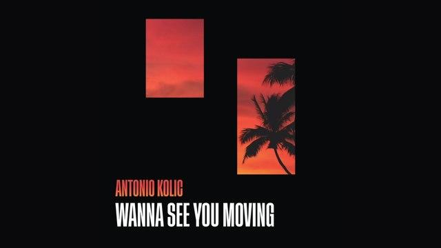 Antonio Kolic - Wanna See You Moving