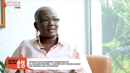 """African Woman 2.0 #5 / Myriam Kadio-Morokro, fondatrice de la clinique Procréa, '' l'infertilité touche autant les hommes que les femmes"""""""
