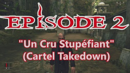 Hitman Chronicles - Episode 2: Un Cru Stupéfiant (Cartel Takedown)