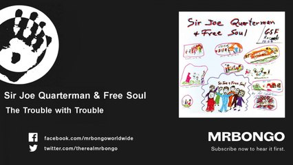 Sir Joe Quarterman & Free Soul - The Trouble with Trouble