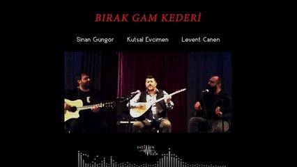 Kutsal Evcimen ft. Levent Canen & Sinan Güngör - Bırak Gam Kederi