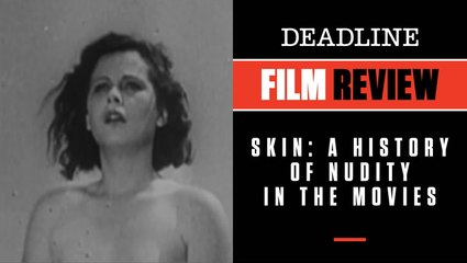Skin: A History Of Nudity In The Movies   Film Review