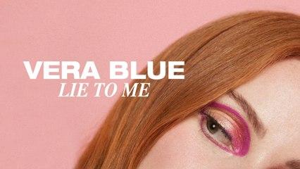 Vera Blue - Lie To Me