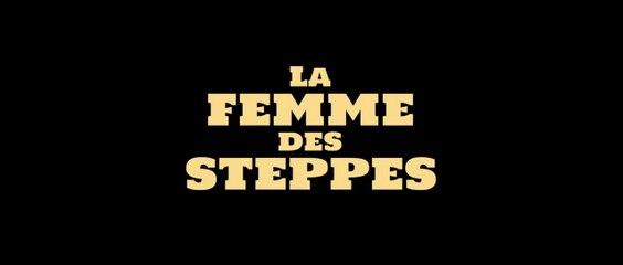 LA FEMME DES STEPPES, LE FLIC ET L'OEUF - VOST sortie le 19 juillet 2020