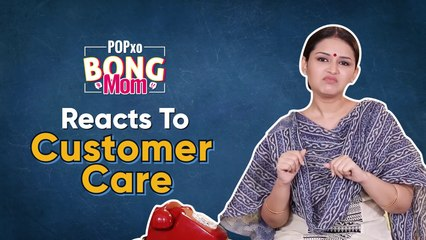 Bong Mom Reacts To Customer Care - POPxo