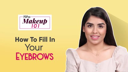 How to Fill in Your Eyebrows - POPxo Makeup 101