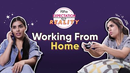 Working From Home: Expectation Vs Reality - POPxo
