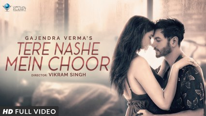 Gajendra Verma | Tere Nashe Mein Choor | Official Video