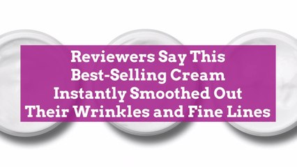 Reviewers Say This Best-Selling Cream Instantly Smoothed Out Their Wrinkles and Fine Lines