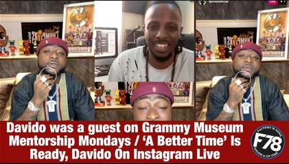 F78News:  Davido joins the final session of Mentorship Mondays with GRAMMY Museum talks about his new ALBUM 'A Better Time' Is Ready, Davido On Instagram Live