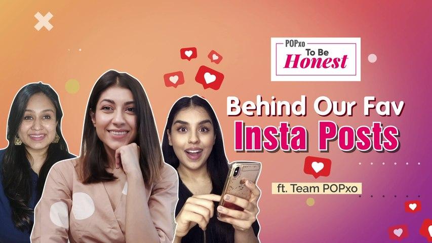 Behind Our Fav Insta Posts ft. POPxo Team - POPxo To Be Honest