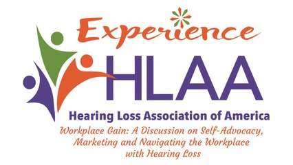 Workplace Gain: A Discussion on Self-Advocacy, Marketing and Navigating the Workplace with Hearing Loss