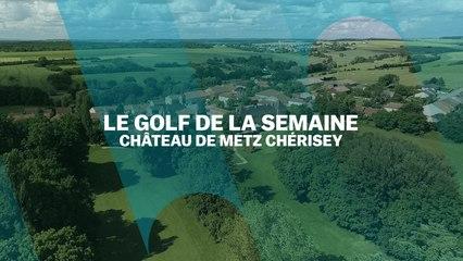 Le Golf de la semaine : Château de Metz Chérisey