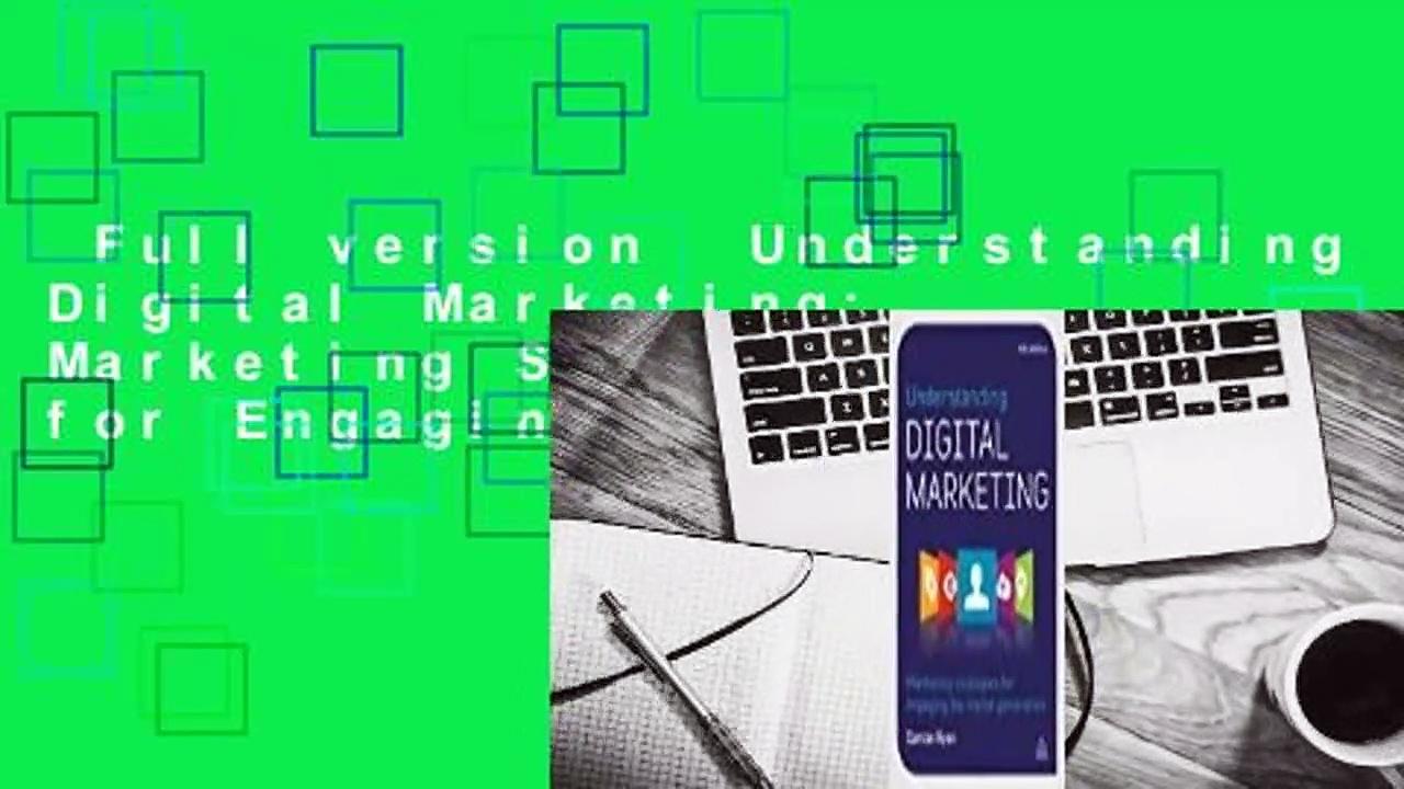 Full version  Understanding Digital Marketing: Marketing Strategies for Engaging the Digital