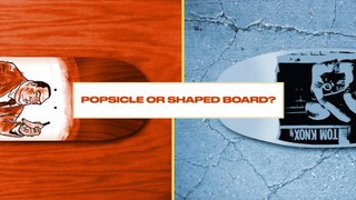 Either, Or: Do Skateboarders Favor Popsicle or Shaped Skateboard?