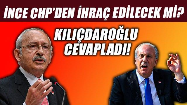 Kılıçdaroğlu'ndan Muharrem İnce açıklaması! CHP'den ihraç edilecek mi?