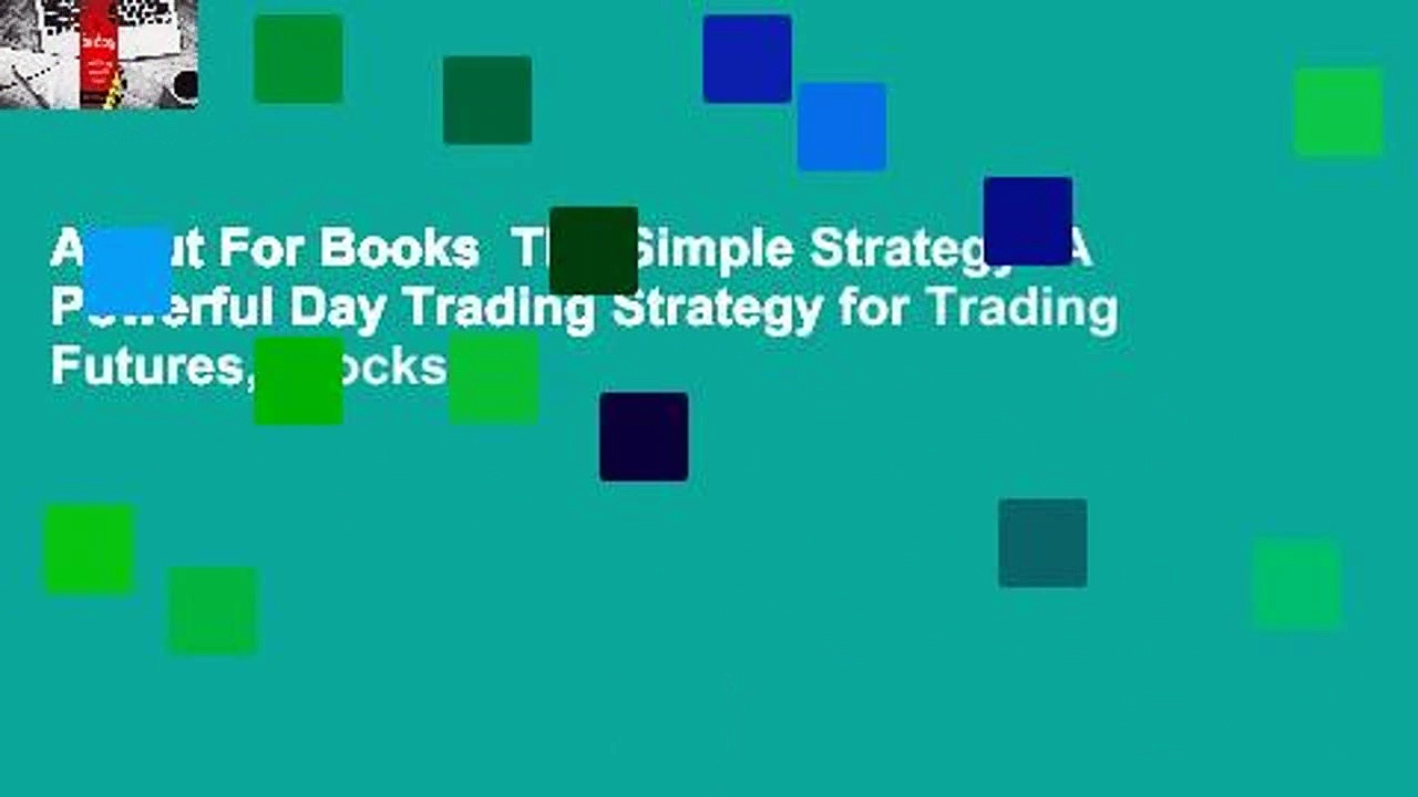 About For Books  The Simple Strategy: A Powerful Day Trading Strategy for Trading Futures, Stocks,