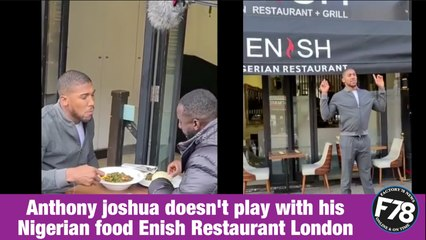 F78NEWS: Anthony joshua doesn't play with his Nigerian food Enish Restaurant London
